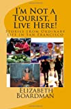 I'm Not a Tourist, I Live Here!, Elizabeth Boardman, 1466451610