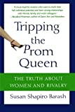 Tripping the Prom Queen: The Truth About Women and Rivalry Paperback – March 6, 2007