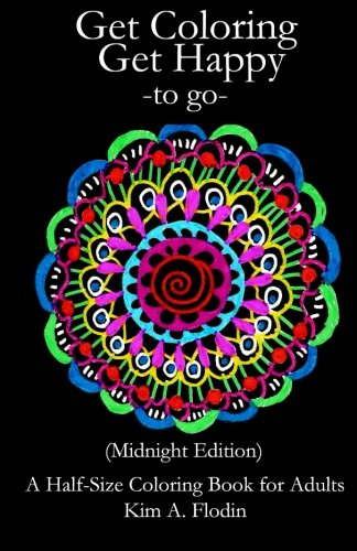 Get Coloring Get Happy - to go - (Midnight Edition): A Half-Size Coloring Book for Adults pdf