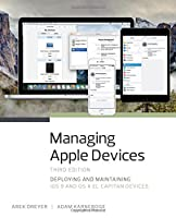 Managing Apple Devices: Deploying and Maintaining iOS 9 and OS X El Capitan Devices, 3rd Edition Front Cover