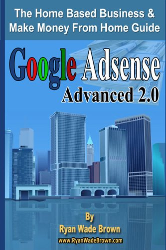 Read Online Google Adsense Advanced 2.0: The Home Based Business & Make Money From Home Guide pdf