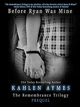 Before Ryan Was Mine: The Remembrance Trilogy Prequel by [Aymes, Kahlen]