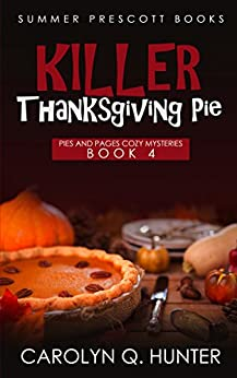 Killer Thanksgiving Pie (Pies and Pages Cozy Mysteries Book 4) by [Hunter, Carolyn Q.]