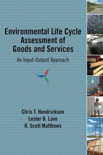 - Environmental Life Cycle Assessment of Goods and Services: An Input-Output Approach 1st edition by Hendrickson, Chris T., Lave, Lester B., Matthews, H. Scott (2006) Paperback