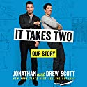 It Takes Two: Our Story Audiobook by Jonathan Scott, Drew Scott Narrated by Drew Scott, Jonathan Scott