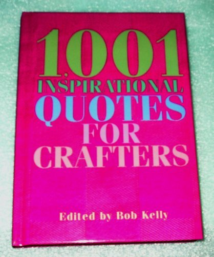 Read Online 1,001 Inspirational Quotes For Crafters PDF Text fb2 ebook