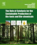 The Role of Catalysis for the Sustainable Production of Bio-Fuels and Bio-Chemicals, , 044456330X