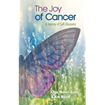 The Joy of Cancer : A Journey of Self-Discovery