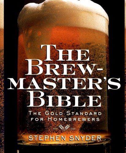 The Brewmaster's Bible: The Gold Standard for Home Brewers by Stephen Snyder