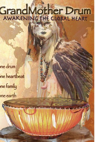 GrandMother Drum: Awakening the Global Heart