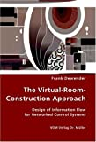 The Virtual-Room-Construction Approach - Design of Information Flow for Networked Control Systems, Frank Dewender, 3836425815