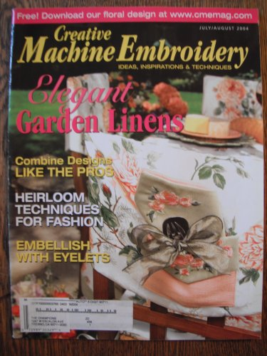 Eyelets Embellish - CREATIVE MACHINE EMBROIDERY Magazine July/August 2004 Volume 4 Issue 3 (Ideas Inspirations & Techniques, Elegant garden linens, heirloom techniques, embellish with eyelets)