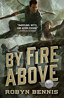 Book Cover: By Fire Above: A Signal Airship Novel