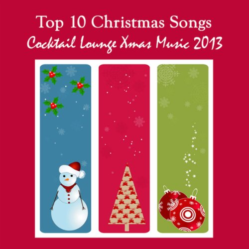Top 10 Christmas Songs - Cocktail Lounge Xmas Music 2013