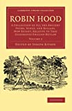 Robin Hood: Volume 2 : A Collection of All the Ancient Poems, Songs, and Ballads, Now Extant, Relative to That Celebrated English Outlaw, Ritson, John, 1108078176