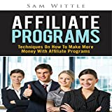 Affiliate Programs: Techniques on How to Make More Money with Affiliate Programs