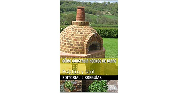 Amazon.com: CÓMO CONSTRUIR HORNOS DE BARRO: Práctico y fácil (Spanish Edition) eBook: Editorial LibreGuías: Kindle Store
