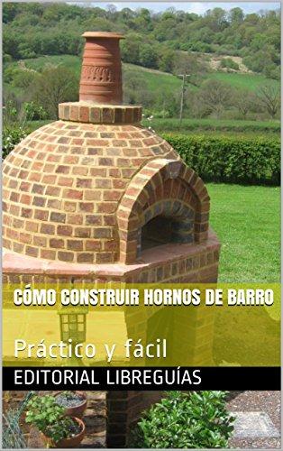 CÓMO CONSTRUIR HORNOS DE BARRO: Práctico y fácil (Spanish Edition) by [LibreGuías