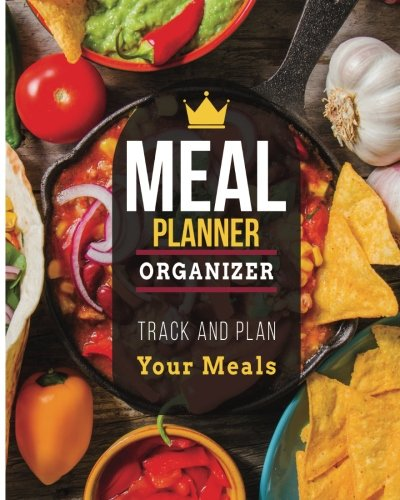 Meal Planner Organizer Track And Plan Your Meals: The Best Menu Meal Planner & Organizer Recipe Cookbook to Save Time&Money and Lose Weight with Feel Amazing pdf