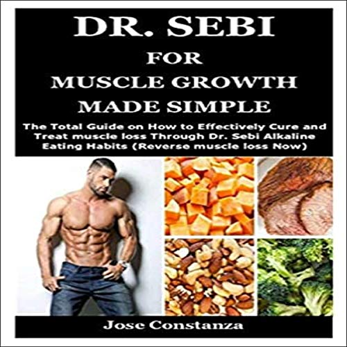 Dr. Sebi for Muscle Growth Made Simple: The Total