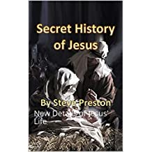 Secret History of Jesus: New Details of Jesus' Life