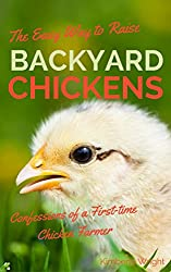 The Easy Way to Raise Backyard Chickens: Confessions of a First-time Chicken Farmer