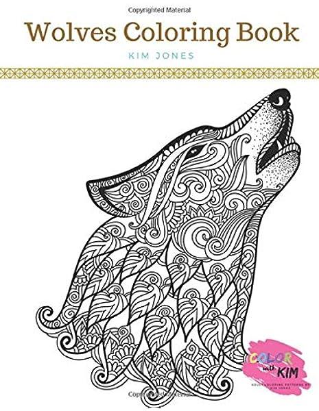 - Amazon.com: WOLVES: A Wolves Coloring Book (9781983076299): Jones, Kim:  Books