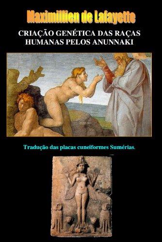 CRIAÇÃO GENÉTICA DAS RAÇAS HUMANAS PELOS ANUNNAKI. Tradução das placas cuneiformes Sumérias. (Portuguese Edition)