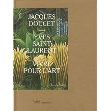 VIVRE POUR L'ART : JACQUES DOUCET YVES SAINT LAURENT