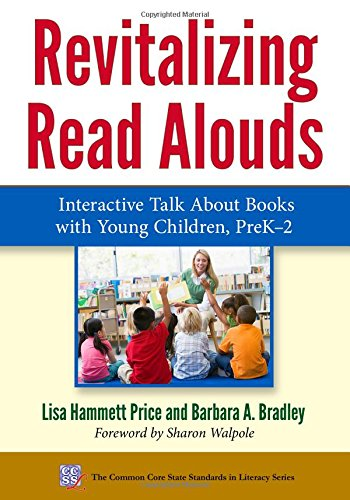Revitalizing Read Alouds: Interactive Talk About Books with Young Children, PreK–2 (Common Core State Standards in Literacy Series) ebook