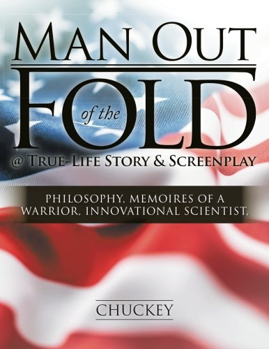 Man Out of the Fold @ True-Life Story & Screenplay: Philosophy, Memoires of a Warrior, Innovational Scientist, pdf