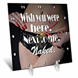 3dRose RinaPiro - Sex Quotes - Wish you were here. Next to me. Naked. - 6x6 Desk Clock (dc_261470_1)