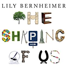 The Shaping of Us: How Everyday Spaces Structure Our Lives, Behaviour, and Well-Being Audiobook by Lily Bernheimer Narrated by Beth Frieden