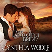 The Dancing Bride: Central City Brides, Volume 1 | Cynthia Woolf
