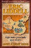 Algo Más Preciado Que El Oro: Eric Liddell (Heroes Cristianos De Ayer Y Hoy) (Spanish Edition)