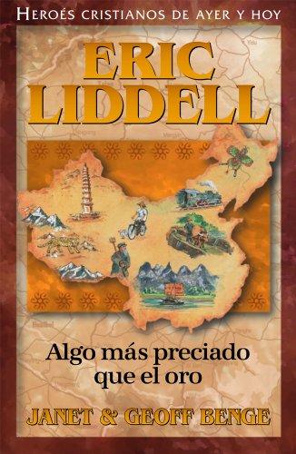 Algo Mas Preciado Que El Oro: Eric Liddell (Heroes Cristianos De Ayer Y Hoy) (Spanish Edition) [Geoff Benge - Janet Benge] (Tapa Blanda)