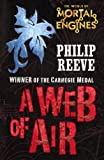 A Web of Air (Mortal Engines Quartet) by Philip Reeve (2010-11-01)