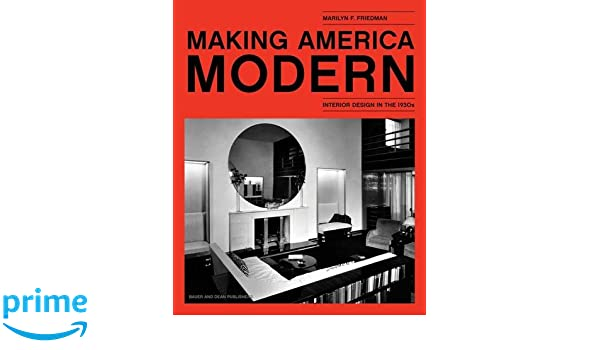Amazon com making america modern interior design in the 1930s 9780983863236 marilyn f friedman books