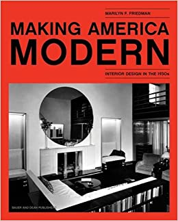 Amazon.com: Making America Modern: Interior Design In The 1930s  (9780983863236): Marilyn F. Friedman: Books