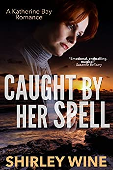 Caught By Her Spell (A Katherine Bay Romance Book 5) by [Wine, Shirley]