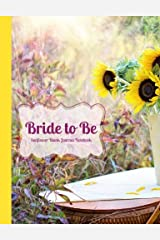 Bride to Be Sunflower Blank Journal Notebook: Romantic, Country, Yellow Flower, Sunshine, in a  Wide Rule Journal, Wedding Shower Gift, Bridal Gift, ... & Wedding Composition Books) (Volume 7) Paperback