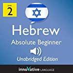 Learn Hebrew - Level 2 Absolute Beginner Hebrew, Volume 1, Lessons 1-25: Absolute Beginner Hebrew #3 |  Innovative Language Learning, LLC
