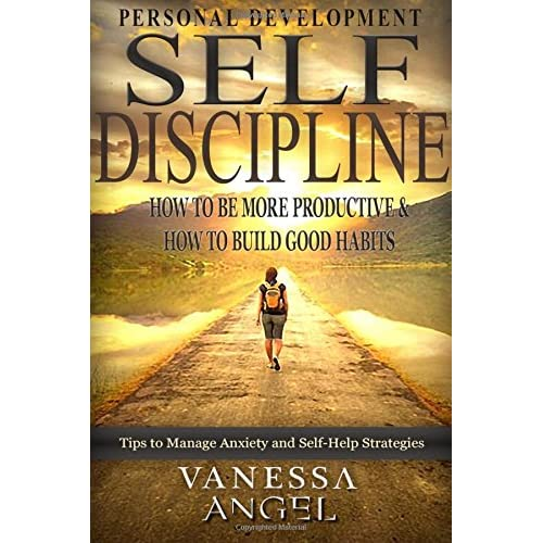 Self-Discipline: How to Be More Productive & How to Build Good Habits: Goal Setting, Self Esteem, Mental Health, Positive Thinking, How to Be Happy (Personal Development Book)