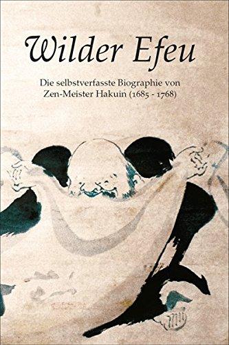 Wilder Efeu: Die selbstverfasste Biographie von Zen-Meister Hakuin Gebundenes Buch – 8. September 2015 Hakuin Ekaku Norman Waddell Mumon-Kai Verlag 3939857106