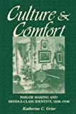 img - for Culture and Comfort: Parlor Making and Middle-Class Identity, 1850-1930 book / textbook / text book