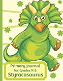 Primary Journal For Grades K-2 Styracosaurus: Adorable Styracosaurus Dinosaur Behemoth Lovers Primary Journal For Girls And Boys Entering Grades K-2 ... by 11 With An Adorable Illustration Inside