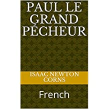 Paul le Grand Pécheur: French (French Edition)