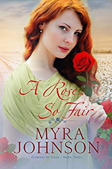A Rose So Fair (Flowers of Eden Book 3) by [Johnson, Myra]