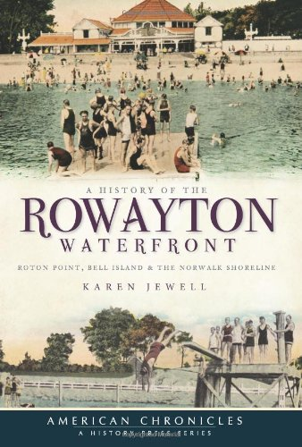 A History of the Rowayton Waterfront: Roton Point, Bell Island & the Norwalk Shoreline (American Chronicles)