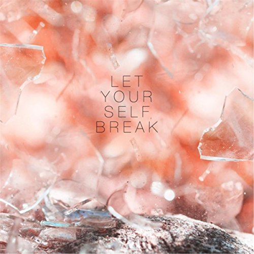 Let Yourself Break